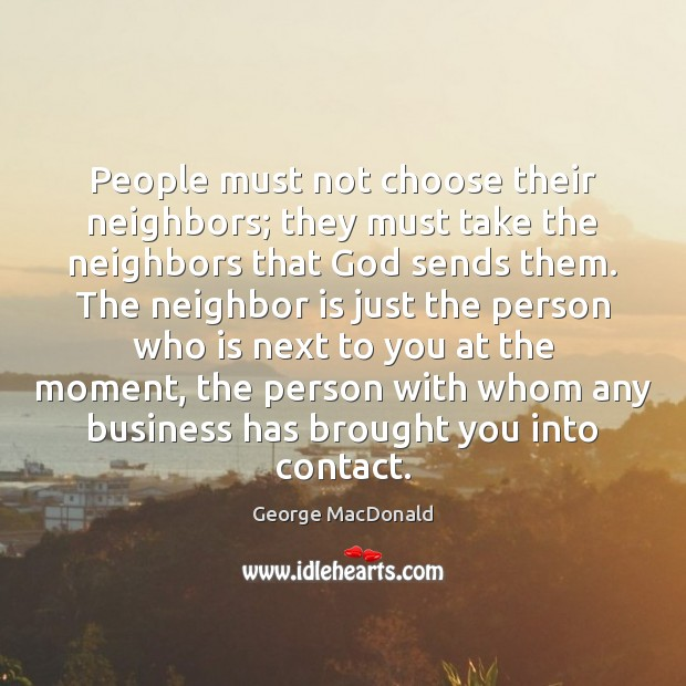 People must not choose their neighbors; they must take the neighbors that Image