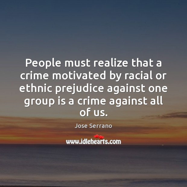 People must realize that a crime motivated by racial or ethnic prejudice Image