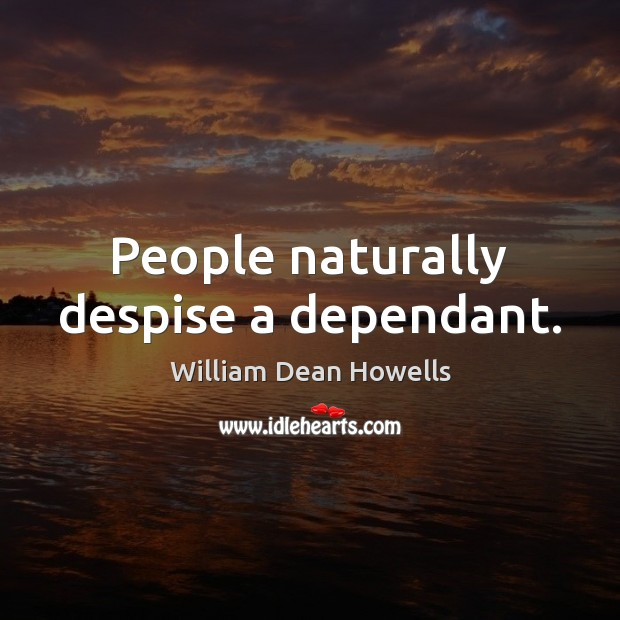 Image, People naturally despise a dependant.
