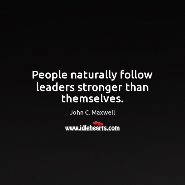 Image, People naturally follow leaders stronger than themselves.