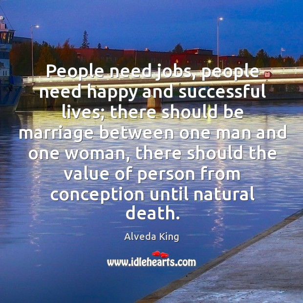 People need jobs, people need happy and successful lives; there should be marriage Alveda King Picture Quote