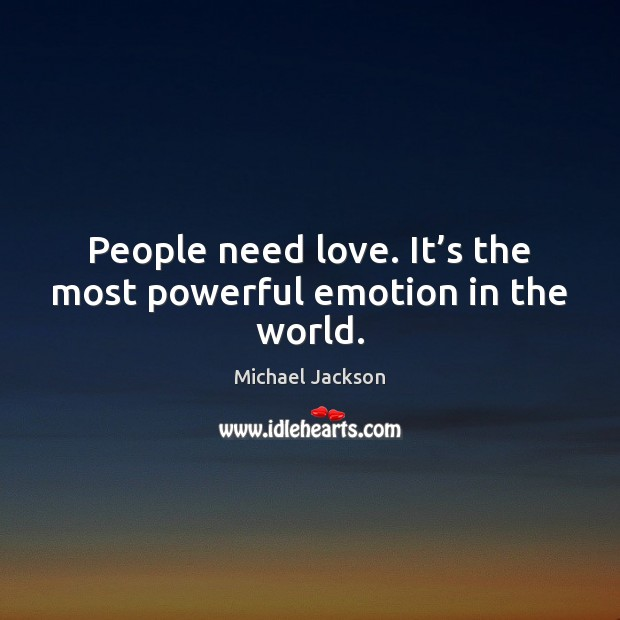People need love. It's the most powerful emotion in the world. Image