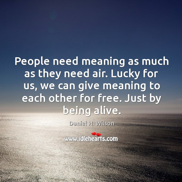People need meaning as much as they need air. Lucky for us, Image