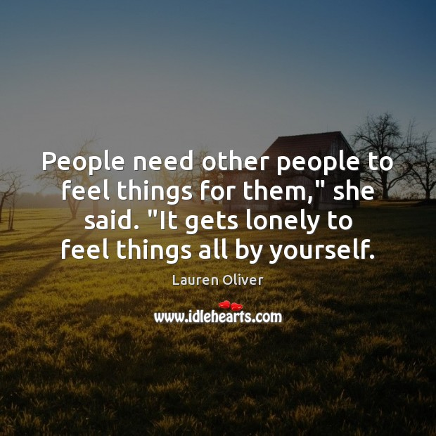 """Image, People need other people to feel things for them,"""" she said. """"It"""