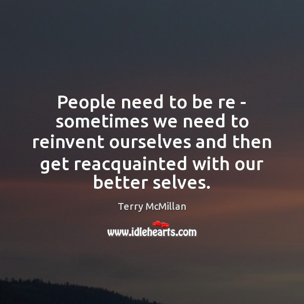 People need to be re – sometimes we need to reinvent ourselves Image