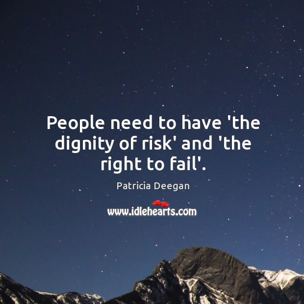 People need to have 'the dignity of risk' and 'the right to fail'. Image