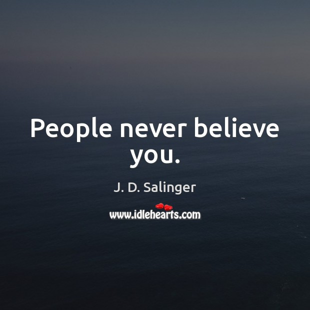 People never believe you. Image