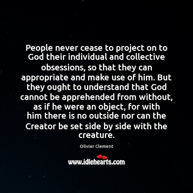 People never cease to project on to God their individual and collective Image