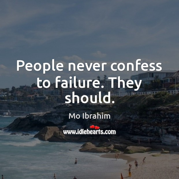 People never confess to failure. They should. Image