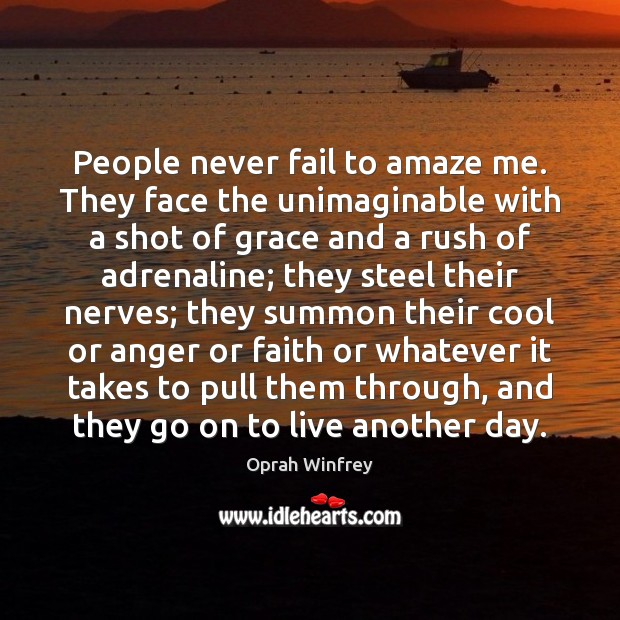 People never fail to amaze me. They face the unimaginable with a Fail Quotes Image