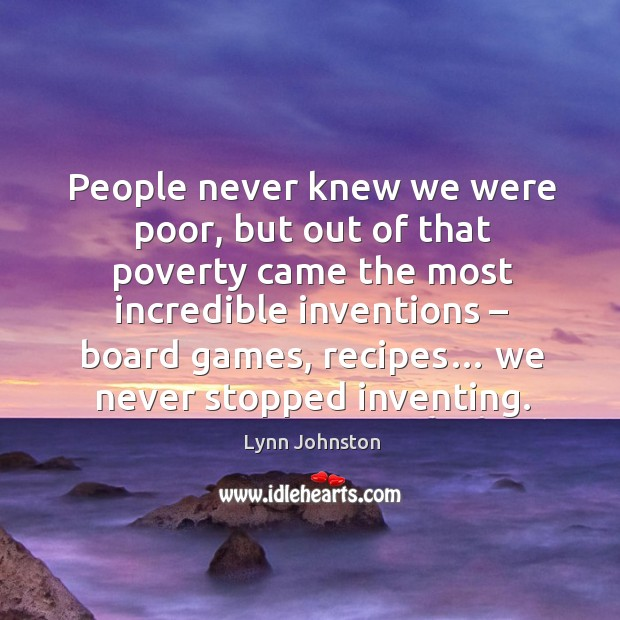 People never knew we were poor, but out of that poverty came the most incredible inventions – board games Image