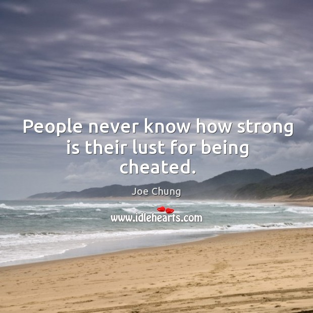 People never know how strong is their lust for being cheated. Joe Chung Picture Quote