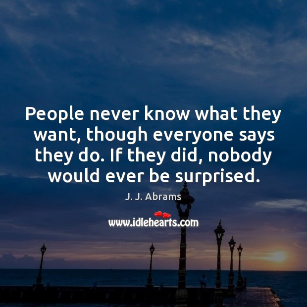 People never know what they want, though everyone says they do. If Image