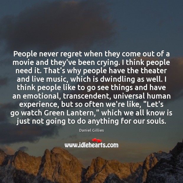 People never regret when they come out of a movie and they've Never Regret Quotes Image