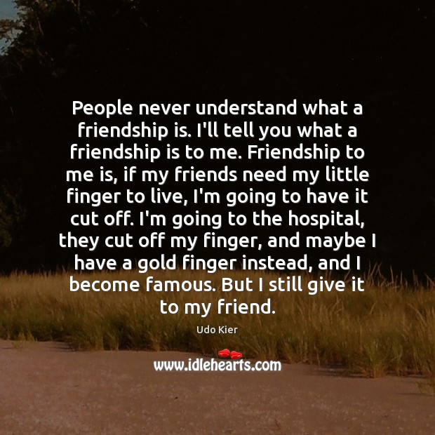 Image about People never understand what a friendship is. I'll tell you what a