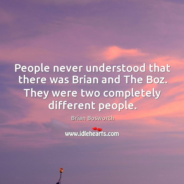 People never understood that there was brian and the boz. They were two completely different people. Brian Bosworth Picture Quote