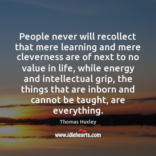 People never will recollect that mere learning and mere cleverness are of Image