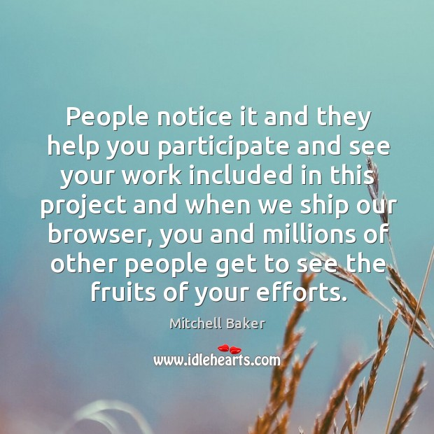 People notice it and they help you participate and see your work included in this project Mitchell Baker Picture Quote