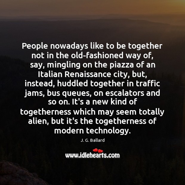 People nowadays like to be together not in the old-fashioned way of, Image