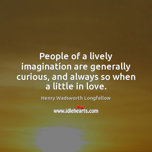 People of a lively imagination are generally curious, and always so when a little in love. Image