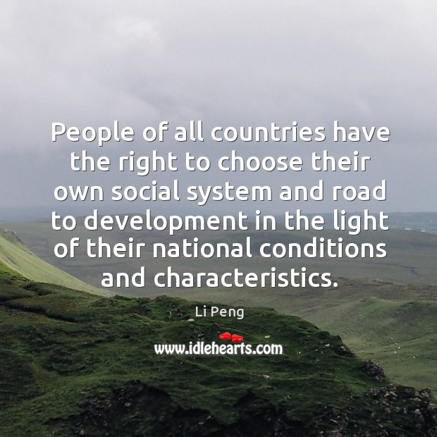 People of all countries have the right to choose their own social system and road Li Peng Picture Quote