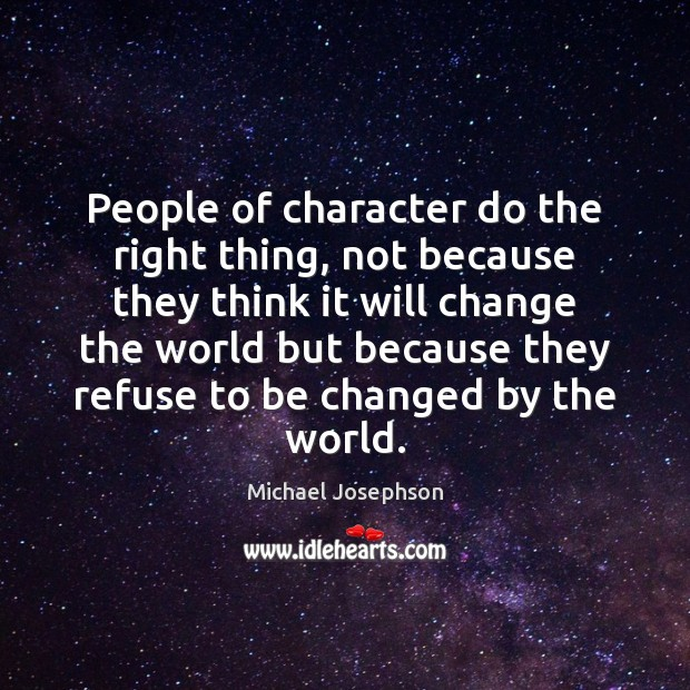 People of character do the right thing, not because they think it Michael Josephson Picture Quote