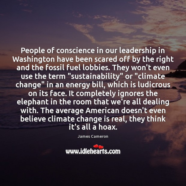 People of conscience in our leadership in Washington have been scared off James Cameron Picture Quote