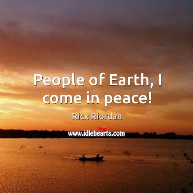 People of Earth, I come in peace! Image