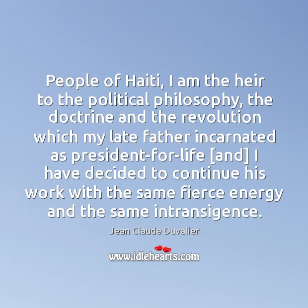 People of Haiti, I am the heir to the political philosophy, the Image