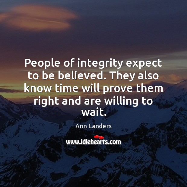 People of integrity expect to be believed. They also know time will Ann Landers Picture Quote
