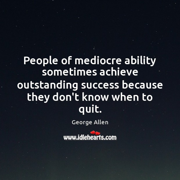 Image, People of mediocre ability sometimes achieve outstanding success because they don't know