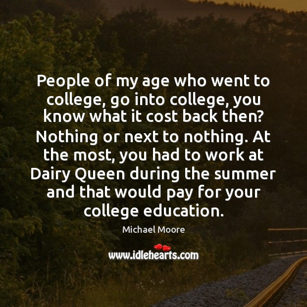 People of my age who went to college, go into college, you Image