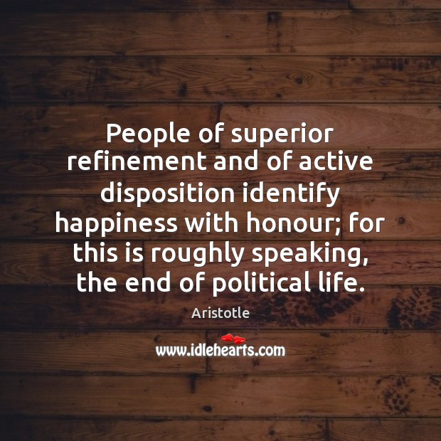 Image, People of superior refinement and of active disposition identify happiness with honour;