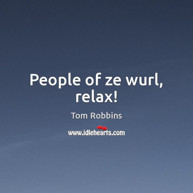People of ze wurl, relax! Image