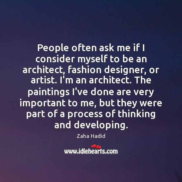 People often ask me if I consider myself to be an architect, Zaha Hadid Picture Quote