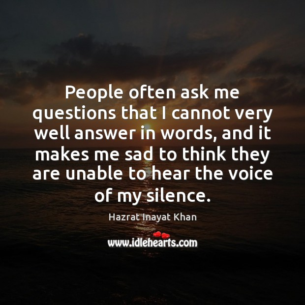 People often ask me questions that I cannot very well answer in Hazrat Inayat Khan Picture Quote