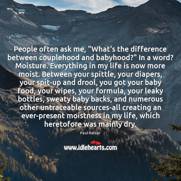 """People often ask me, """"What's the difference between couplehood and babyhood?"""" In Paul Reiser Picture Quote"""