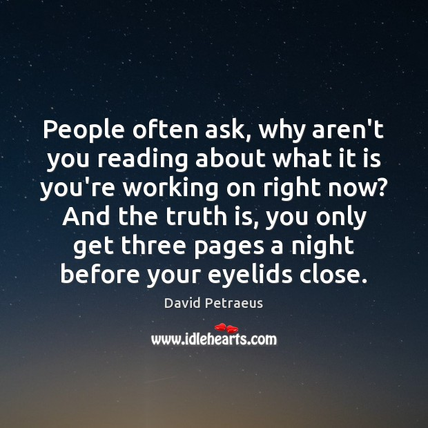 People often ask, why aren't you reading about what it is you're Truth Quotes Image