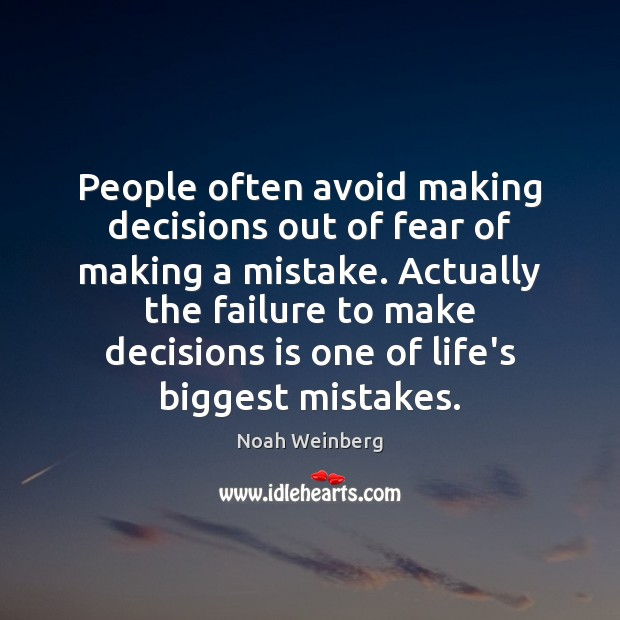 People often avoid making decisions out of fear of making a mistake. Image
