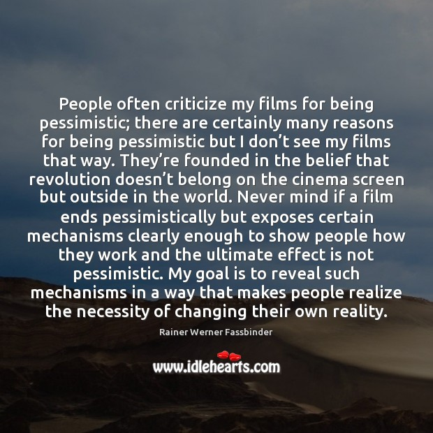 People often criticize my films for being pessimistic; there are certainly many Image