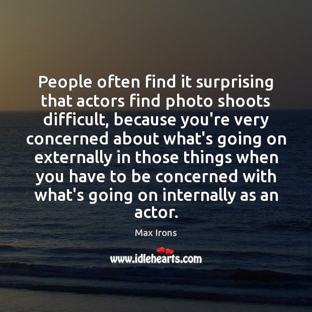 People often find it surprising that actors find photo shoots difficult, because Max Irons Picture Quote