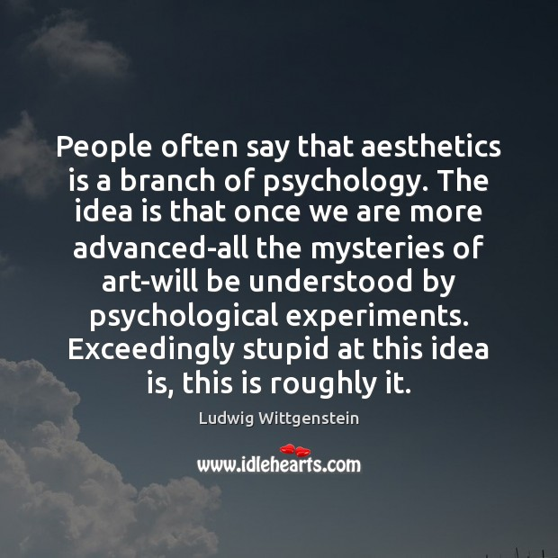 Image, People often say that aesthetics is a branch of psychology. The idea