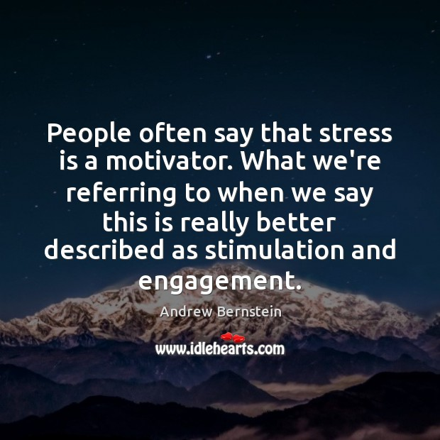 People often say that stress is a motivator. What we're referring to Engagement Quotes Image