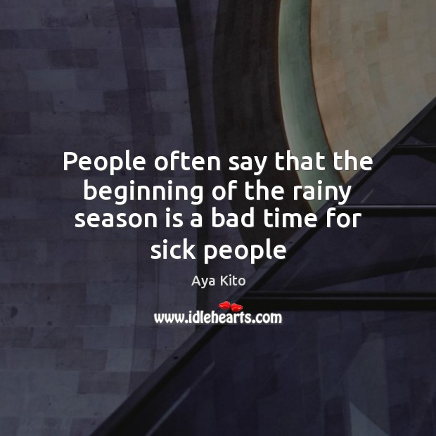 Image, People often say that the beginning of the rainy season is a bad time for sick people