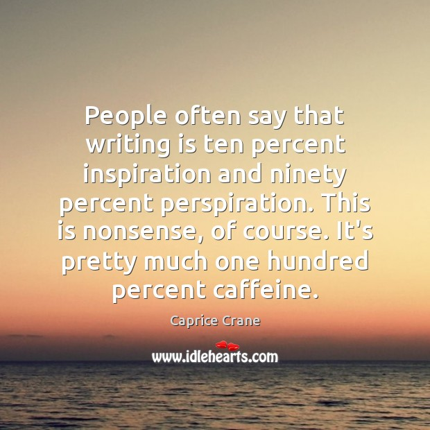 Image, People often say that writing is ten percent inspiration and ninety percent