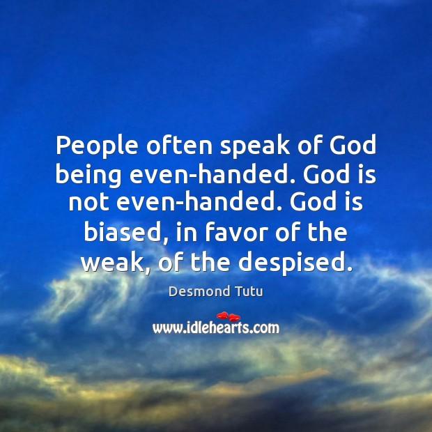 People often speak of God being even-handed. God is not even-handed. God Image