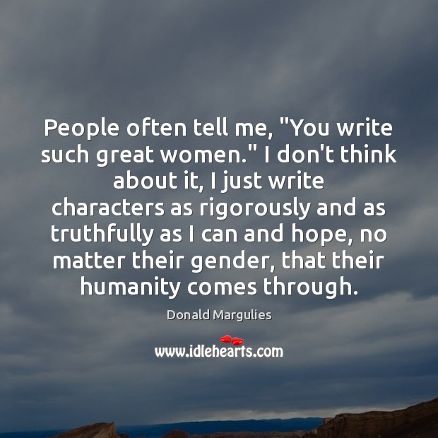 """People often tell me, """"You write such great women."""" I don't think Image"""