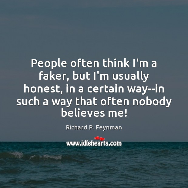 People often think I'm a faker, but I'm usually honest, in a Image