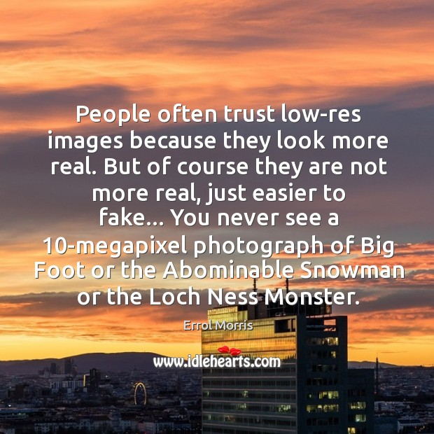 People often trust low-res images because they look more real. But of Image