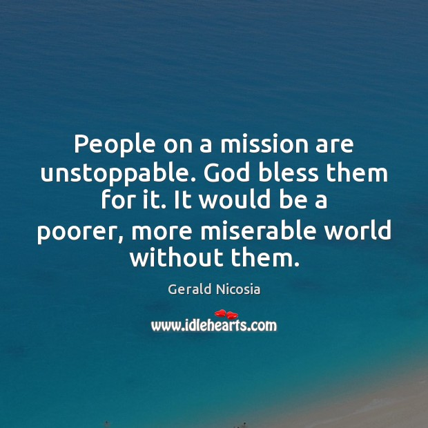 People on a mission are unstoppable. God bless them for it. It Unstoppable Quotes Image